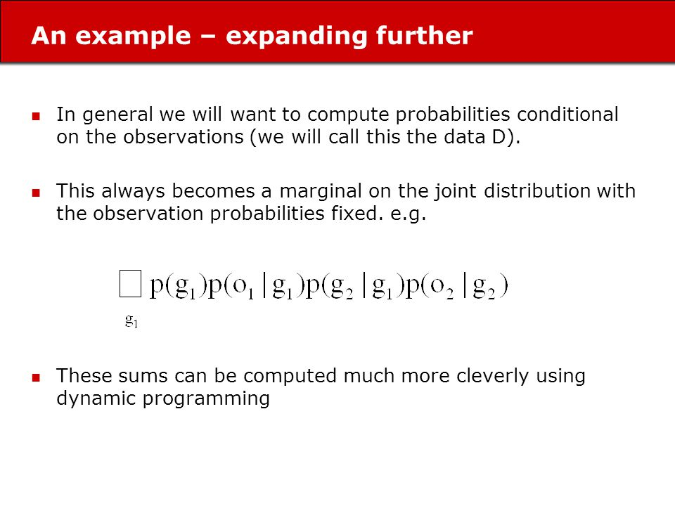 An example – expanding further In general we will want to compute probabilities conditional on the observations (we will call this the data D).