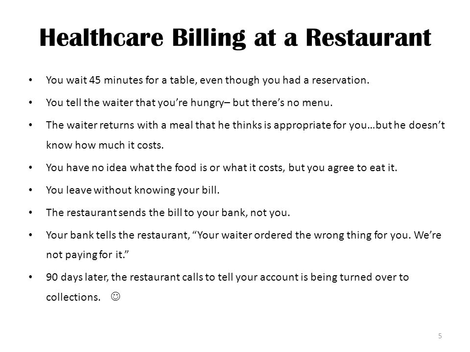 Healthcare Billing at a Restaurant You wait 45 minutes for a table, even though you had a reservation.