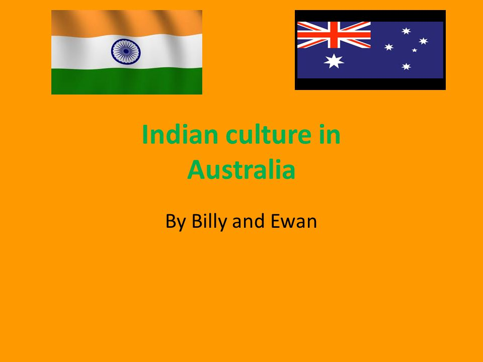 Indian culture in Australia By Billy and Ewan