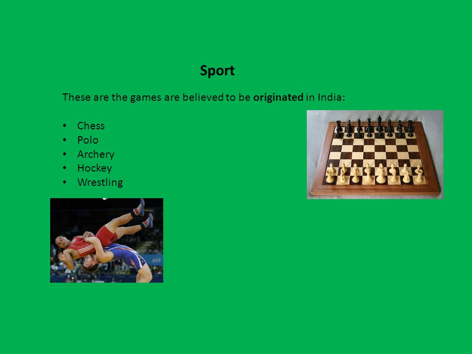 Sport These are the games are believed to be originated in India: Chess Polo Archery Hockey Wrestling