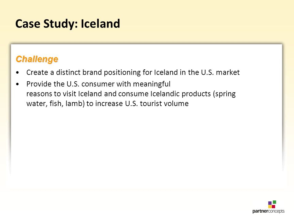 Case Study: Iceland Create a distinct brand positioning for Iceland in the U.S.