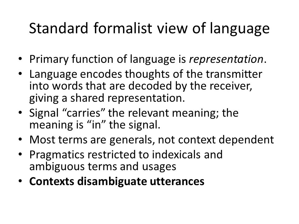 Standard formalist view of language Primary function of language is representation.