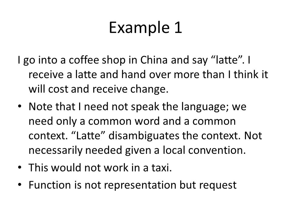 Example 1 I go into a coffee shop in China and say latte.