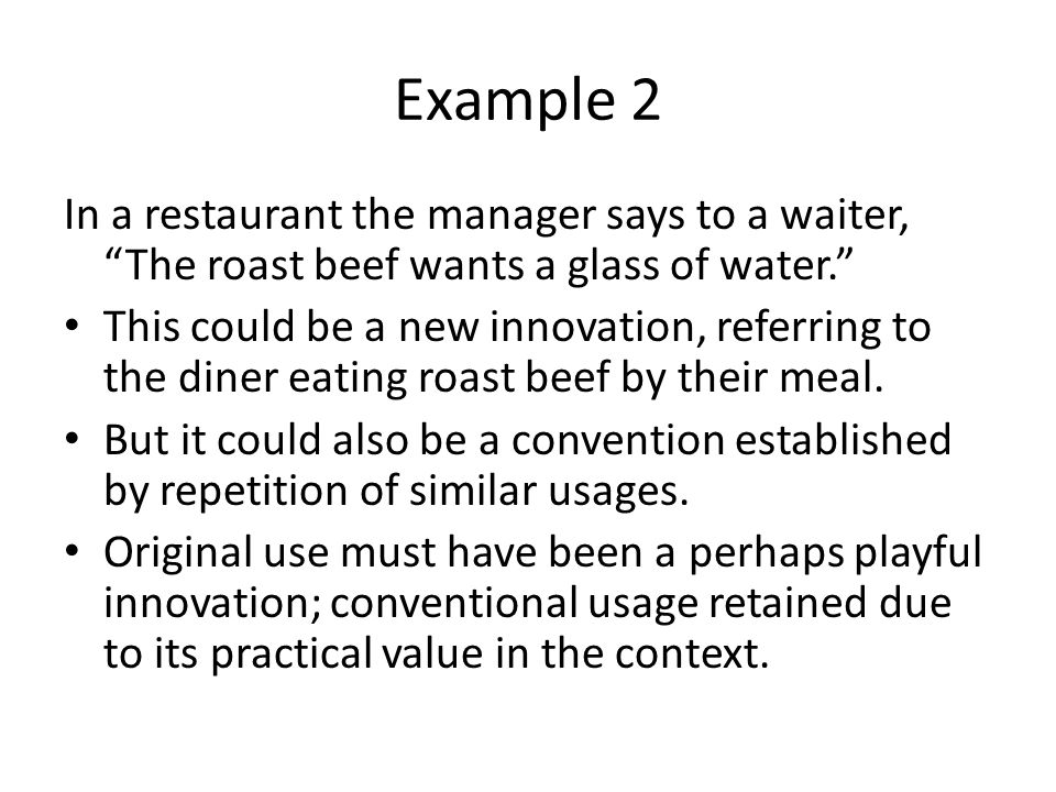 Example 2 In a restaurant the manager says to a waiter, The roast beef wants a glass of water.