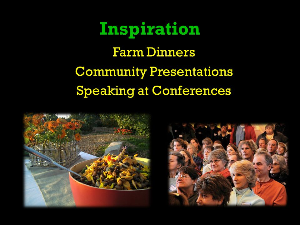Inspiration Farm Dinners Community Presentations Speaking at Conferences
