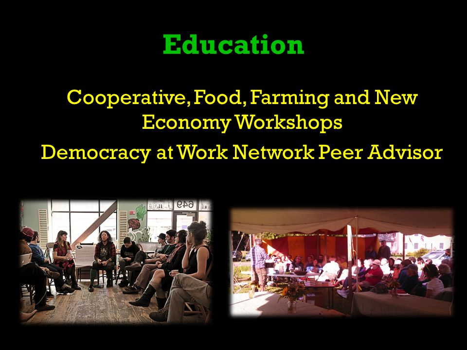 Education Cooperative, Food, Farming and New Economy Workshops Democracy at Work Network Peer Advisor