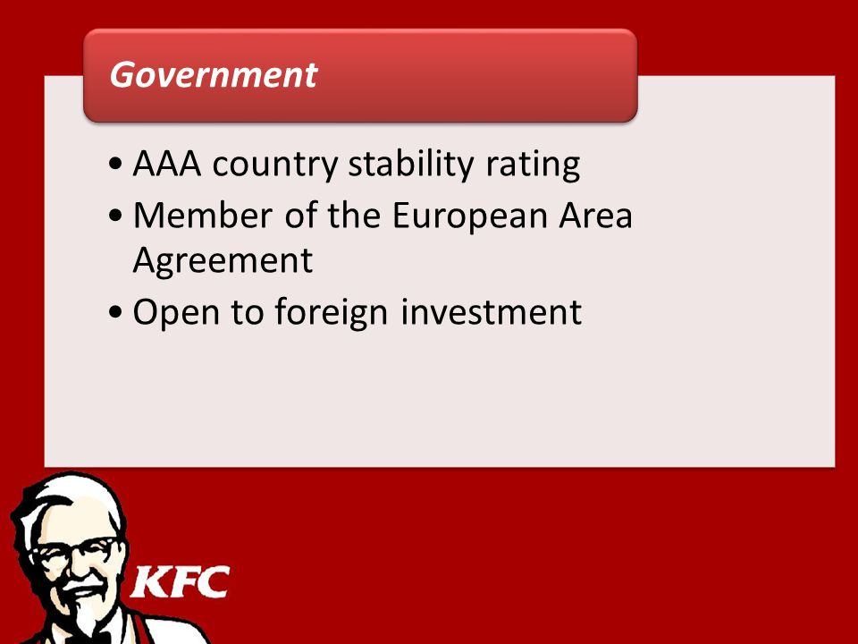 AAA country stability rating Member of the European Area Agreement Open to foreign investment Government