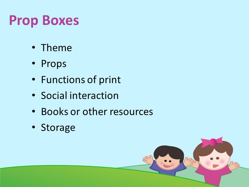 Prop Boxes Theme Props Functions of print Social interaction Books or other resources Storage