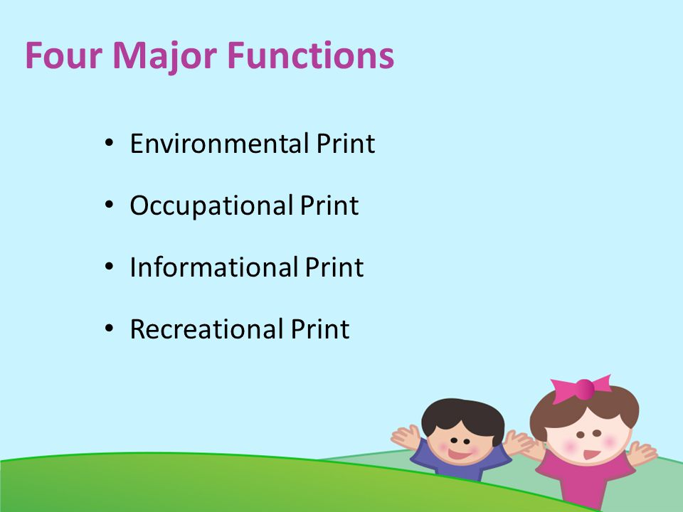 Four Major Functions Environmental Print Occupational Print Informational Print Recreational Print