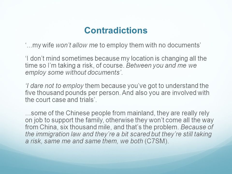 Contradictions...my wife wont allow me to employ them with no documents I dont mind sometimes because my location is changing all the time so Im taking a risk, of course.
