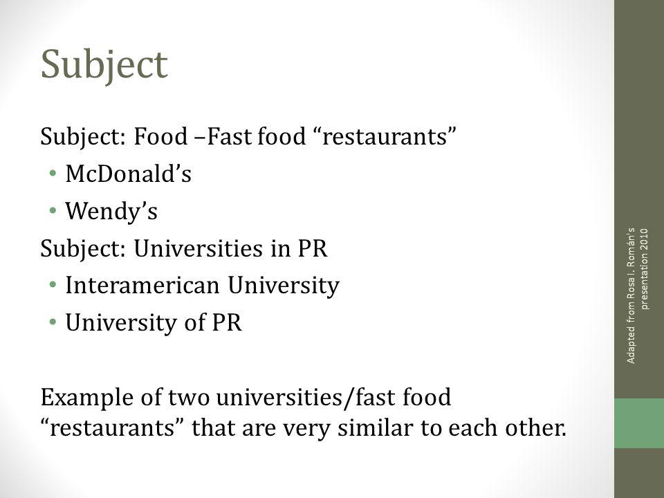 Subject Subject: Food –Fast food restaurants McDonalds Wendys Subject: Universities in PR Interamerican University University of PR Example of two universities/fast food restaurants that are very similar to each other.