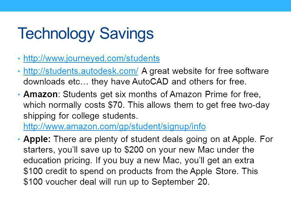 Technology Savings http://www.journeyed.com/students http://students.autodesk.com/ A great website for free software downloads etc… they have AutoCAD and others for free.