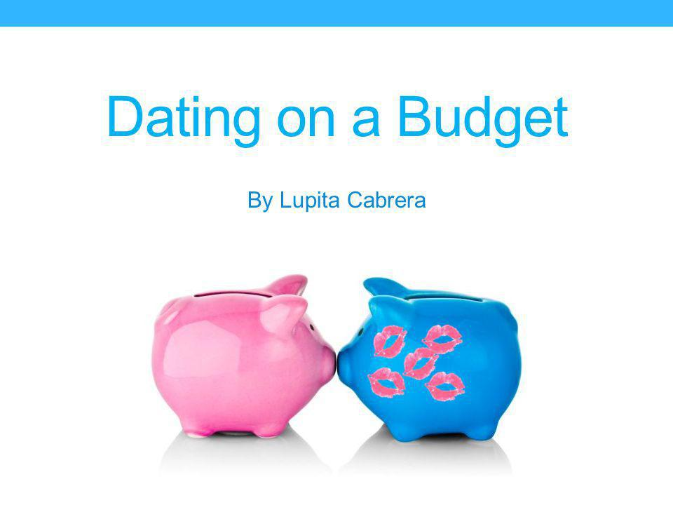 Dating on a Budget By Lupita Cabrera