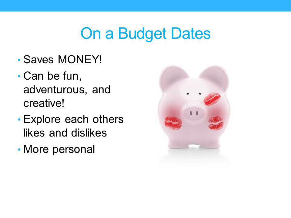 On a Budget Dates Saves MONEY. Can be fun, adventurous, and creative.