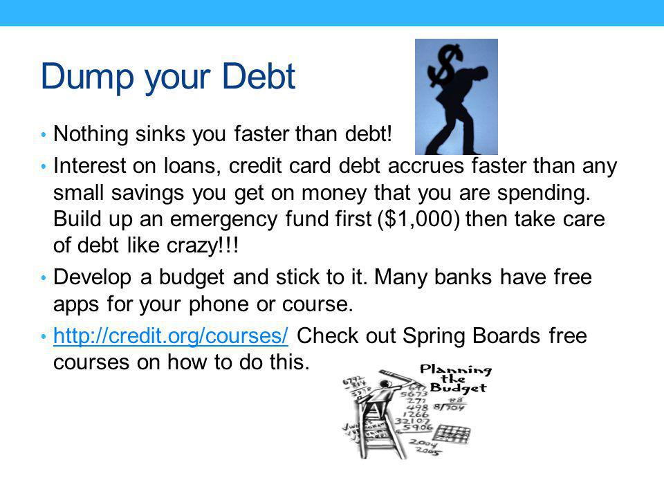 Dump your Debt Nothing sinks you faster than debt.