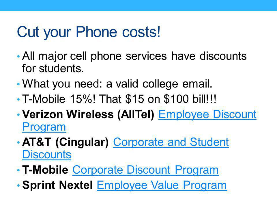 Cut your Phone costs. All major cell phone services have discounts for students.