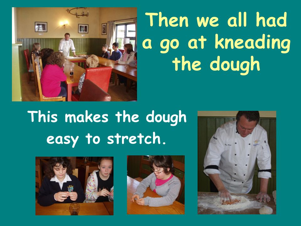 Then we all had a go at kneading the dough This makes the dough easy to stretch.