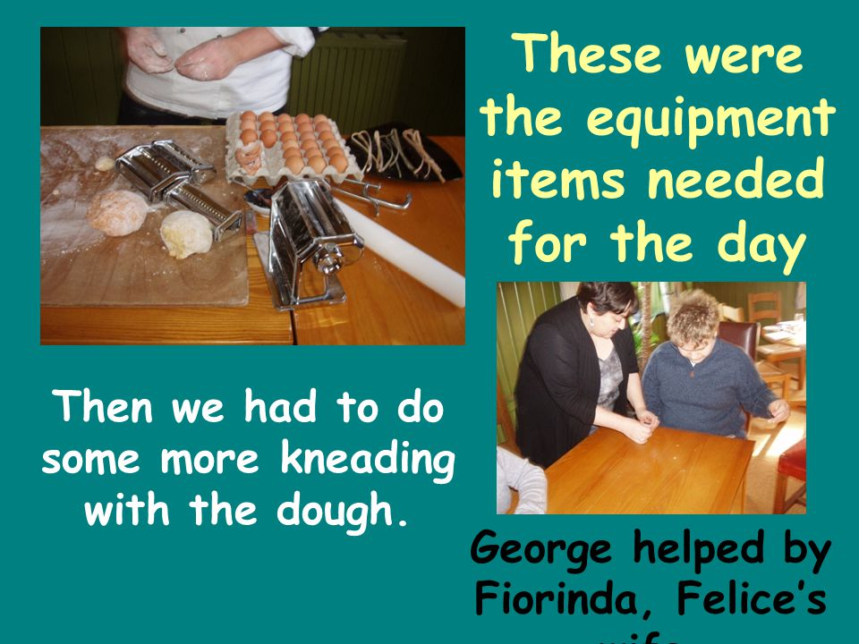 These were the equipment items needed for the day Then we had to do some more kneading with the dough.