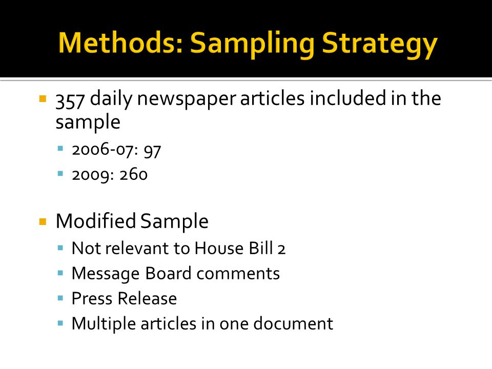357 daily newspaper articles included in the sample 2006-07: 97 2009: 260 Modified Sample Not relevant to House Bill 2 Message Board comments Press Release Multiple articles in one document