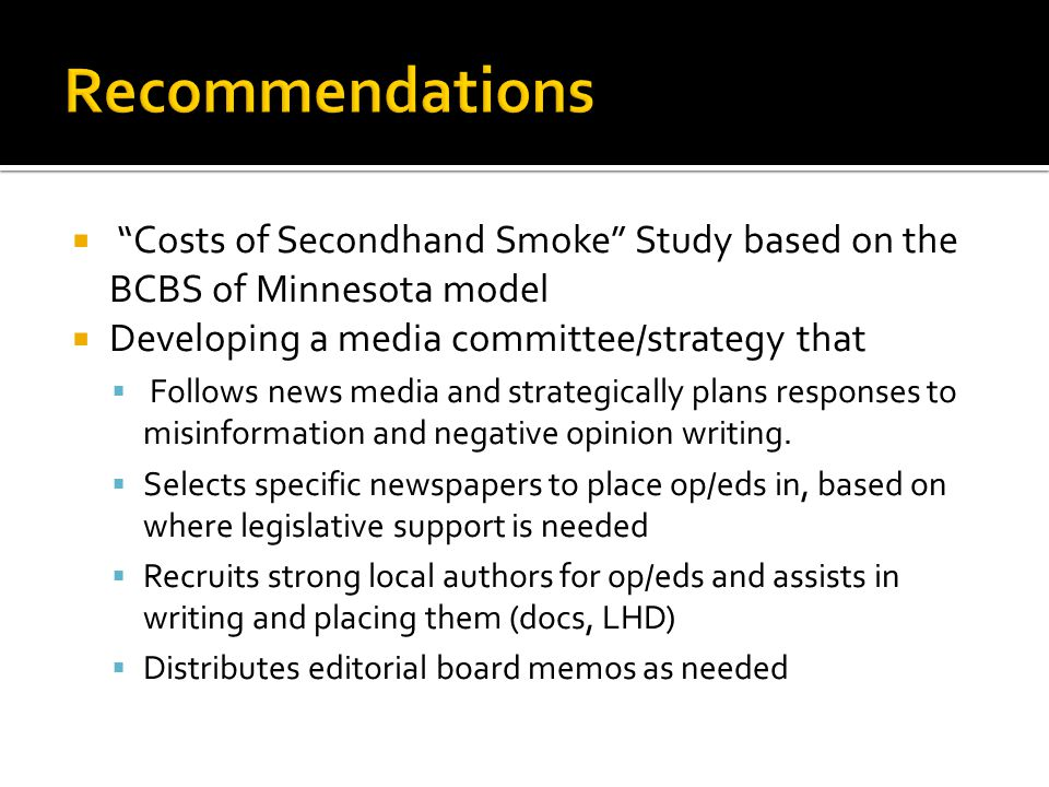Costs of Secondhand Smoke Study based on the BCBS of Minnesota model Developing a media committee/strategy that Follows news media and strategically plans responses to misinformation and negative opinion writing.