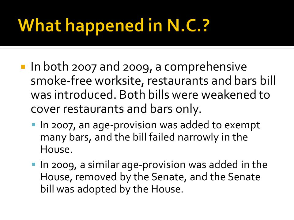In both 2007 and 2009, a comprehensive smoke-free worksite, restaurants and bars bill was introduced.