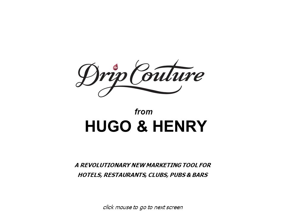 from HUGO & HENRY click mouse to go to next screen A REVOLUTIONARY NEW MARKETING TOOL FOR HOTELS, RESTAURANTS, CLUBS, PUBS & BARS