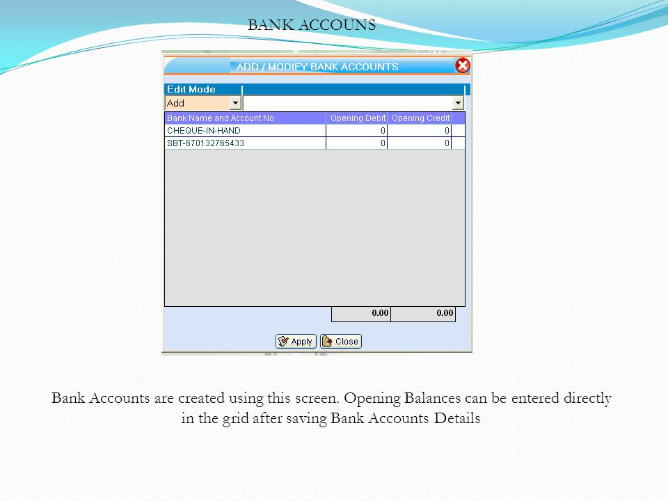 BANK ACCOUNS Bank Accounts are created using this screen.