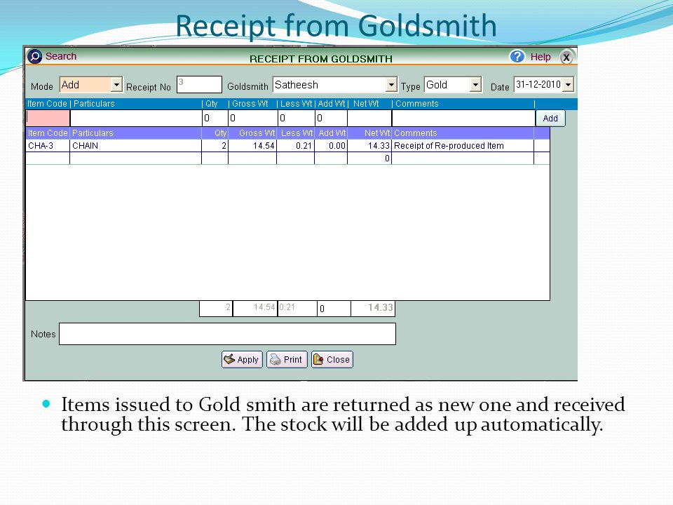 Receipt from Goldsmith Items issued to Gold smith are returned as new one and received through this screen.