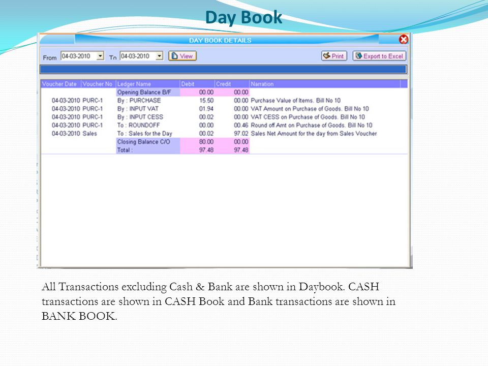 Day Book All Transactions excluding Cash & Bank are shown in Daybook.