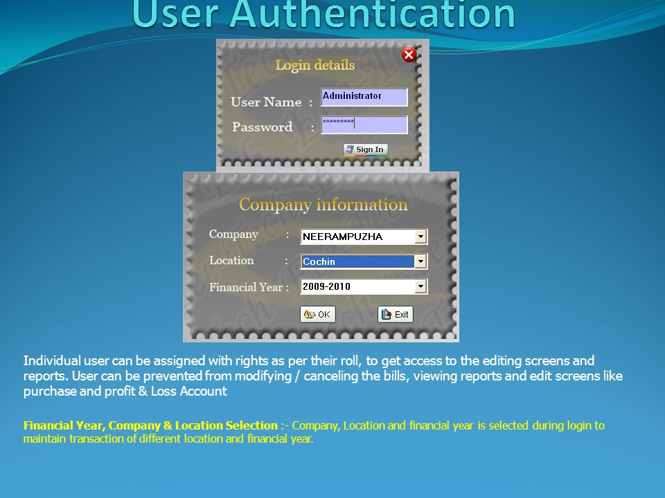 Individual user can be assigned with rights as per their roll, to get access to the editing screens and reports.