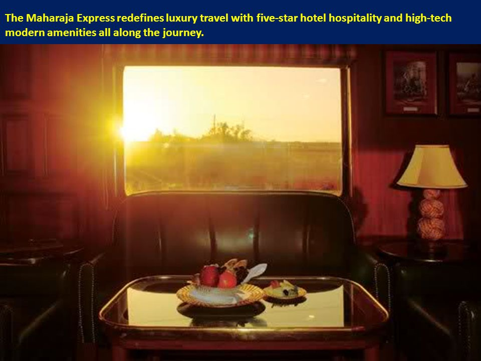 The Maharaja Express redefines luxury travel with five-star hotel hospitality and high-tech modern amenities all along the journey.
