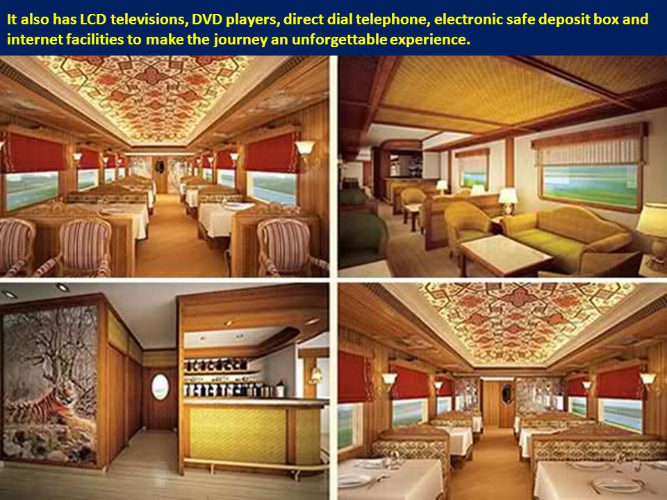 It also has LCD televisions, DVD players, direct dial telephone, electronic safe deposit box and internet facilities to make the journey an unforgettable experience.