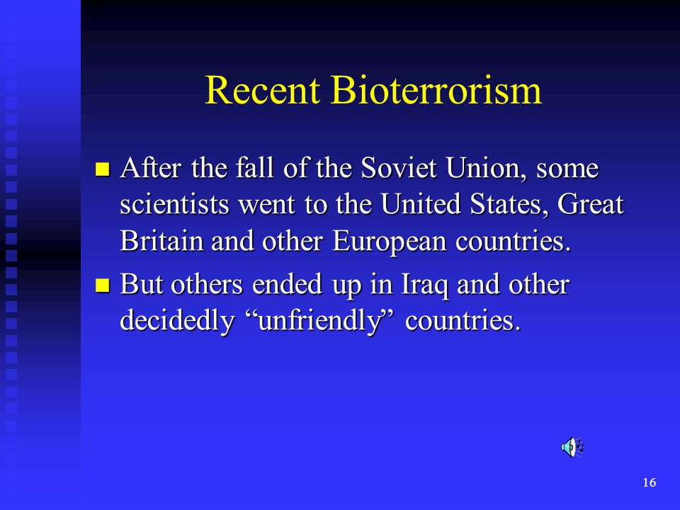 16 Recent Bioterrorism After the fall of the Soviet Union, some scientists went to the United States, Great Britain and other European countries.