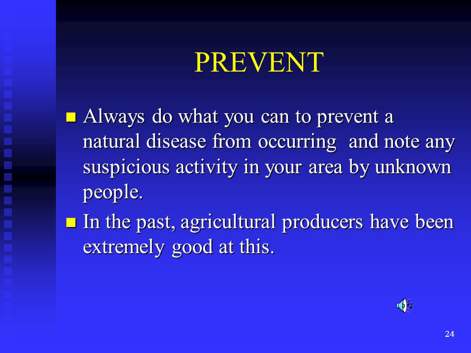 24 PREVENT Always do what you can to prevent a natural disease from occurring and note any suspicious activity in your area by unknown people.