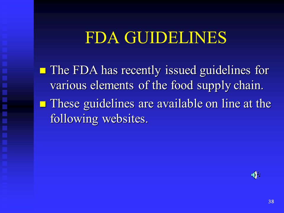 38 FDA GUIDELINES The FDA has recently issued guidelines for various elements of the food supply chain.