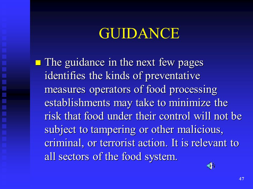 47 GUIDANCE The guidance in the next few pages identifies the kinds of preventative measures operators of food processing establishments may take to minimize the risk that food under their control will not be subject to tampering or other malicious, criminal, or terrorist action.