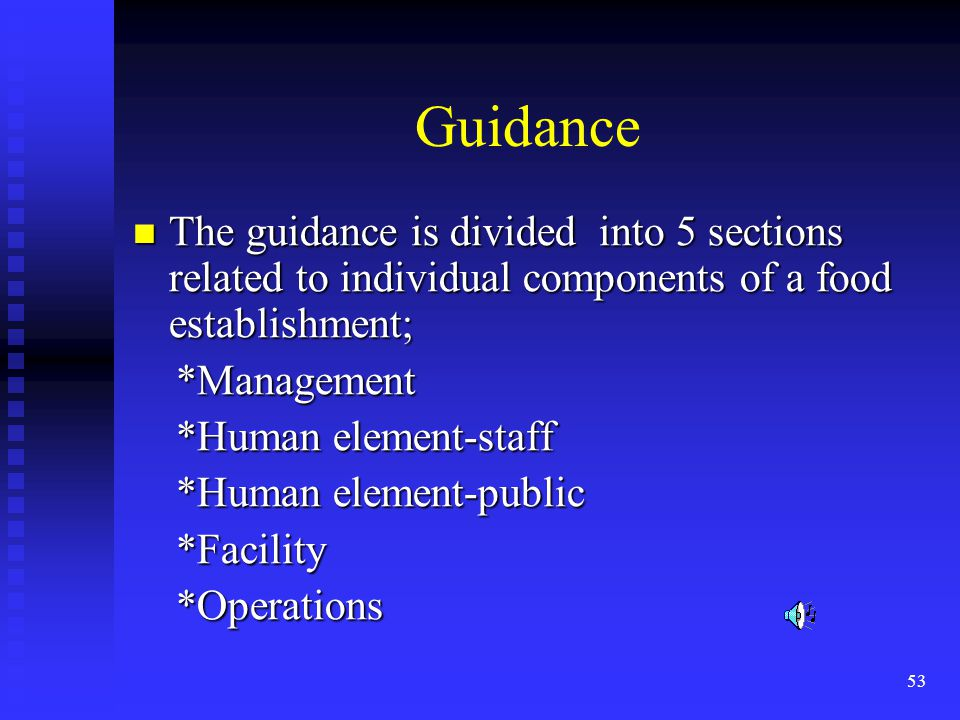 53 Guidance The guidance is divided into 5 sections related to individual components of a food establishment; The guidance is divided into 5 sections related to individual components of a food establishment; *Management *Management *Human element-staff *Human element-staff *Human element-public *Human element-public *Facility *Facility *Operations *Operations
