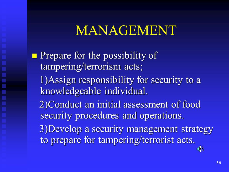 56 MANAGEMENT Prepare for the possibility of tampering/terrorism acts; Prepare for the possibility of tampering/terrorism acts; 1)Assign responsibility for security to a knowledgeable individual.