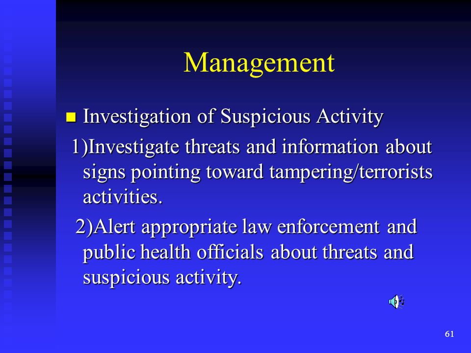 61 Management Investigation of Suspicious Activity Investigation of Suspicious Activity 1)Investigate threats and information about signs pointing toward tampering/terrorists activities.