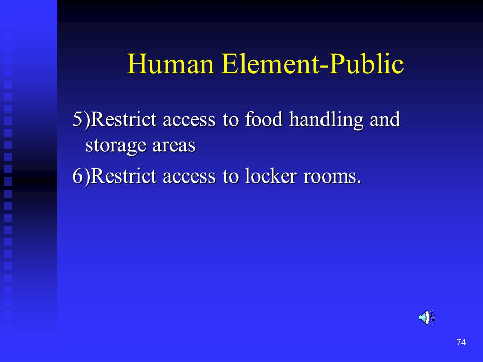 74 Human Element-Public 5)Restrict access to food handling and storage areas 5)Restrict access to food handling and storage areas 6)Restrict access to locker rooms.