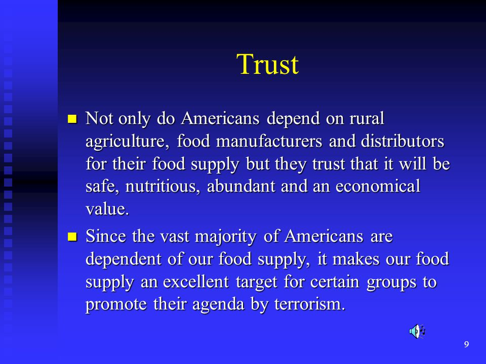 9 Trust Not only do Americans depend on rural agriculture, food manufacturers and distributors for their food supply but they trust that it will be safe, nutritious, abundant and an economical value.