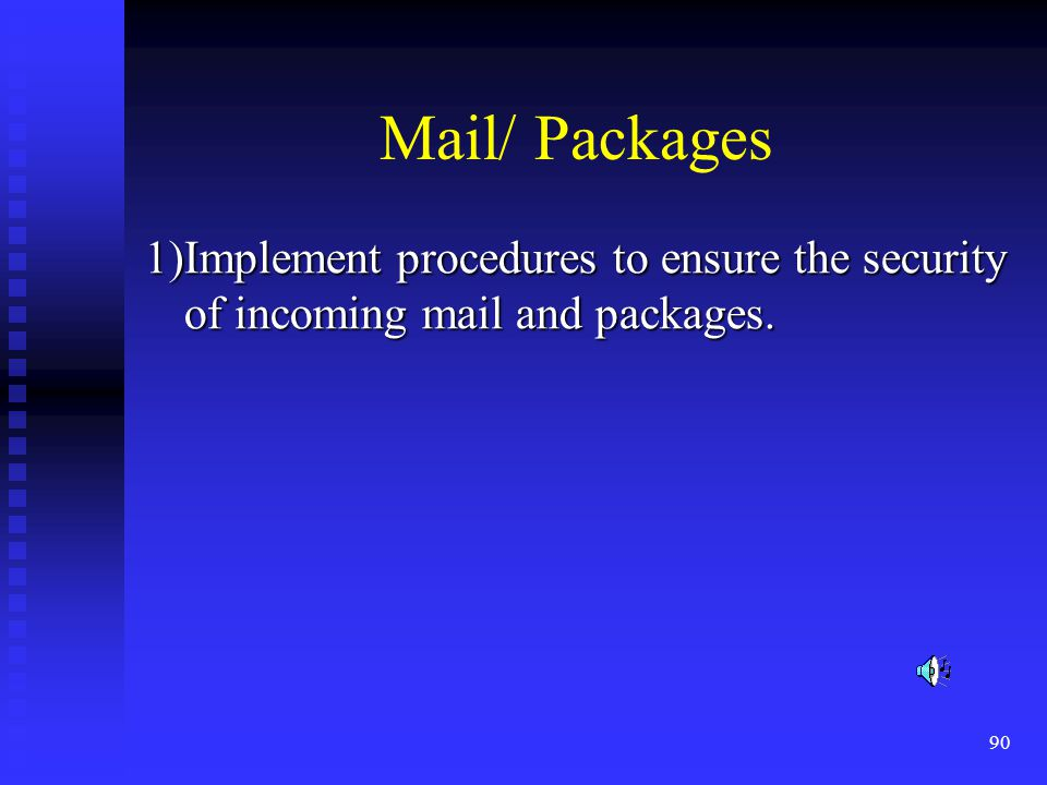 90 Mail/ Packages 1)Implement procedures to ensure the security of incoming mail and packages.