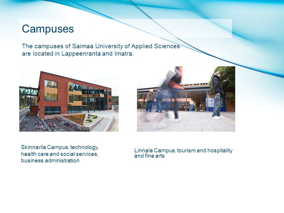 Campuses The campuses of Saimaa University of Applied Sciences are located in Lappeenranta and Imatra.