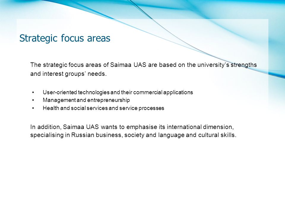 Strategic focus areas The strategic focus areas of Saimaa UAS are based on the universitys strengths and interest groups needs.