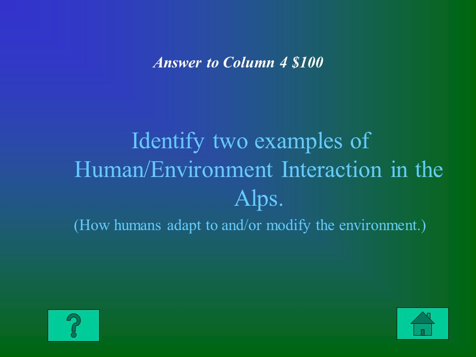 Answer to Column 4 $100 Identify two examples of Human/Environment Interaction in the Alps.