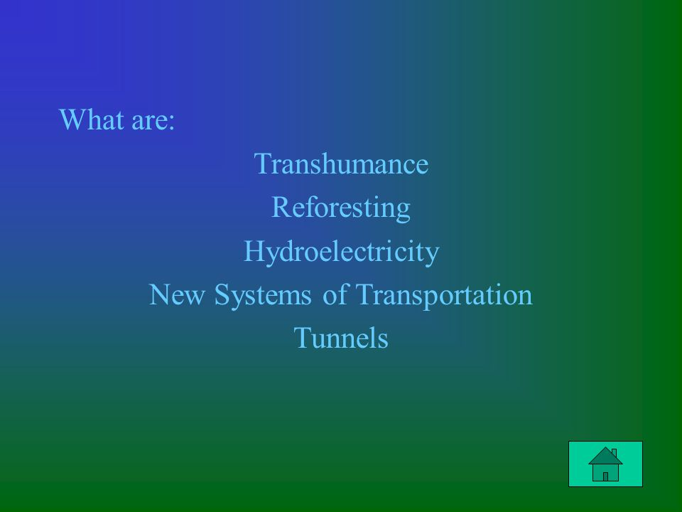 What are: Transhumance Reforesting Hydroelectricity New Systems of Transportation Tunnels
