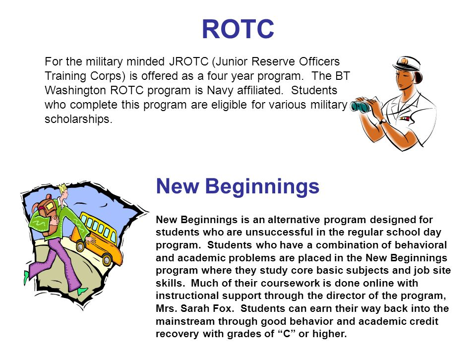 ROTC For the military minded JROTC (Junior Reserve Officers Training Corps) is offered as a four year program.