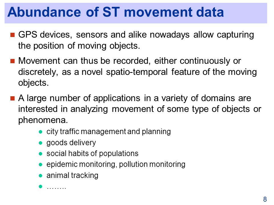 8 Abundance of ST movement data GPS devices, sensors and alike nowadays allow capturing the position of moving objects.