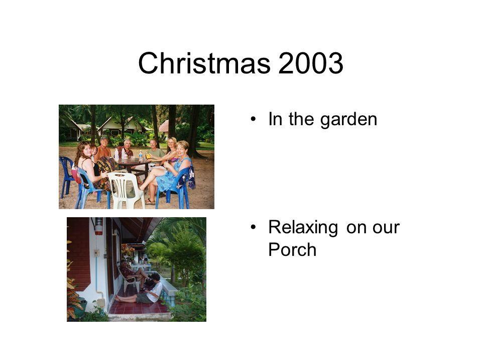 Christmas 2003 In the garden Relaxing on our Porch