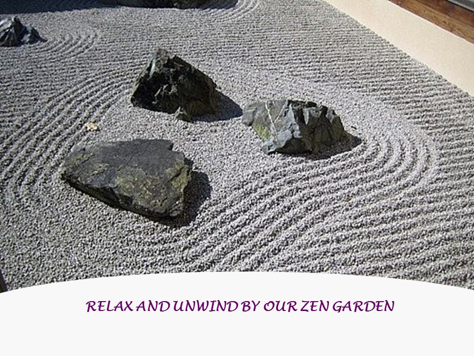 RELAX AND UNWIND BY OUR ZEN GARDEN